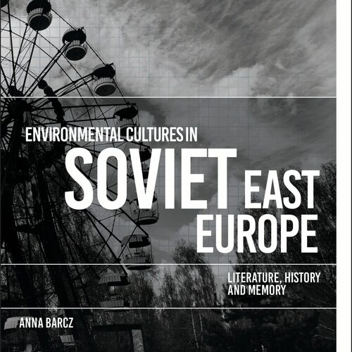 Online book talk: Barcz, Environmental Cultures in Soviet East Europe