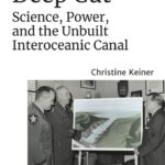 Online book talk: Keiner, Deep Cut: Science, Power, and the Unbuilt Interoceanic Canal